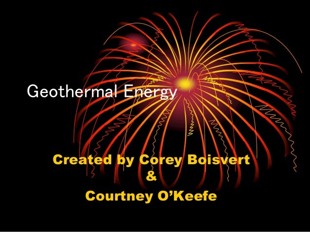 Geothermal Energy Created by Corey Boisvert & Courtney O'Keefe
