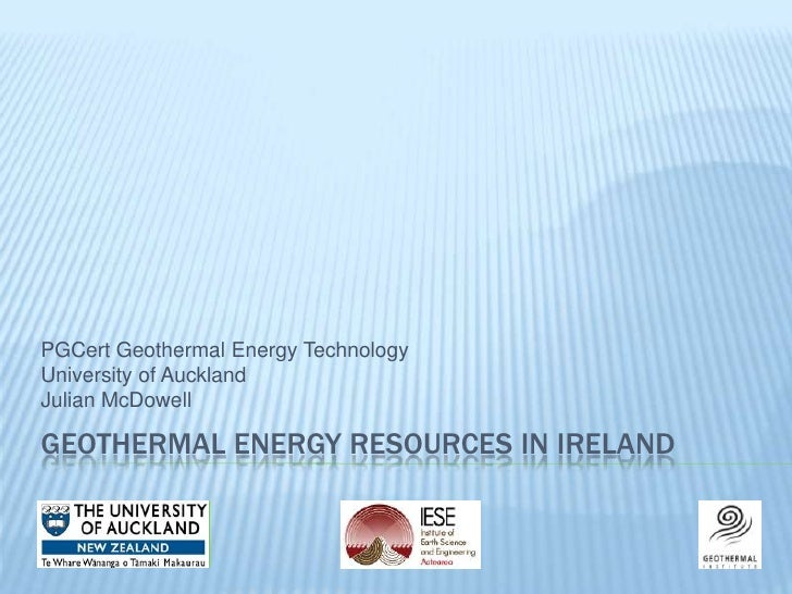 Geothermal energy resources in ireland<br />PGCert Geothermal Energy Technology<br />University of Auckland<br />Julian Mc...