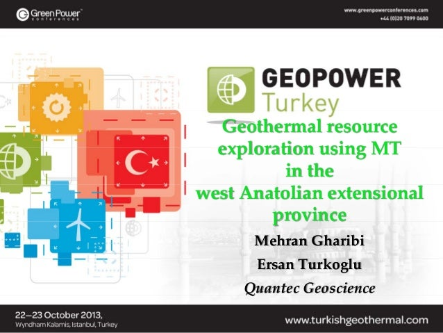 Geothermal resource  exploration using MT  in the  west Anatolian extensional  province Mehran Gharibi Ersan Turkoglu Quan...