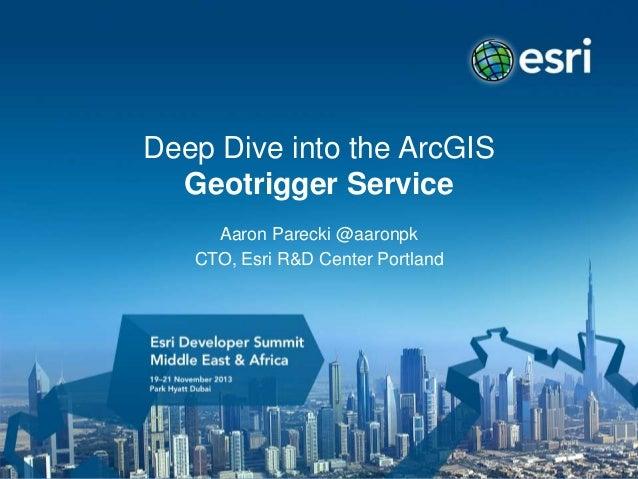 Deep Dive into the ArcGIS Geotrigger Service Aaron Parecki @aaronpk CTO, Esri R&D Center Portland