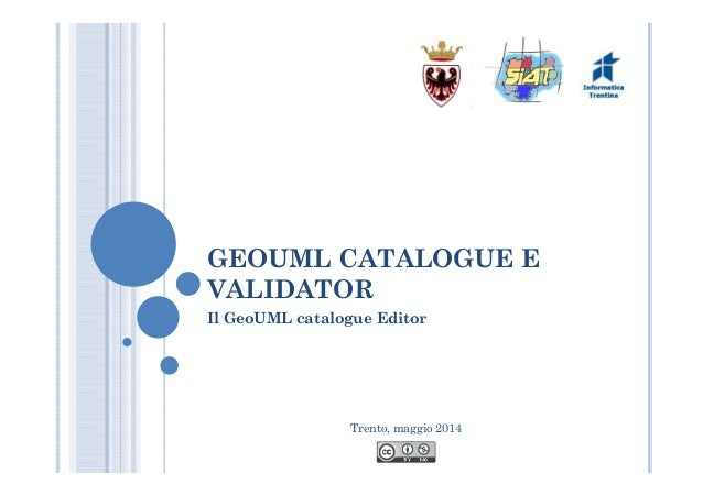 Trento, maggio 2014 GEOUML CATALOGUE E VALIDATOR Il GeoUML catalogue Editor