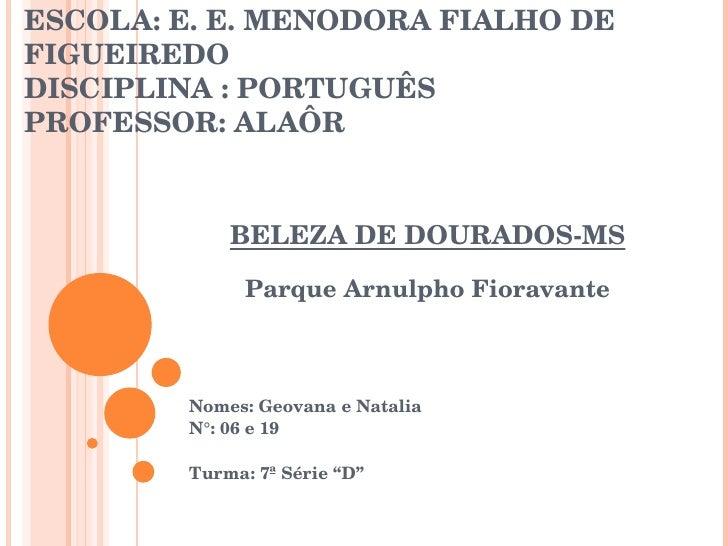 ESCOLA: E. E. MENODORA FIALHO DE FIGUEIREDO DISCIPLINA : PORTUGUÊS PROFESSOR: ALAÔR  BELEZA DE DOURADOS-MS Parque Arnulpho...