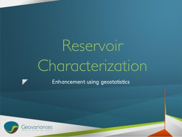 Reservoir characterization - Enhancement using geostatistics