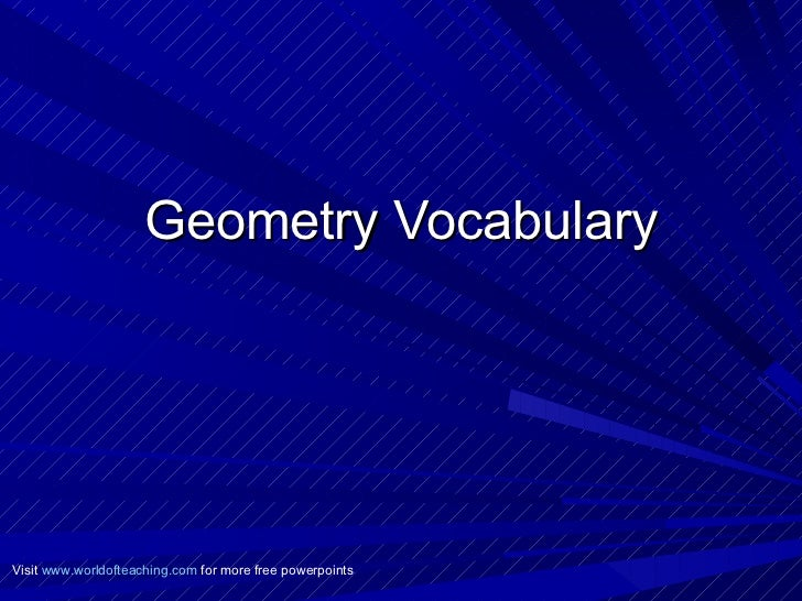 Geometry Vocabulary Visit  www.worldofteaching.com  for more free powerpoints
