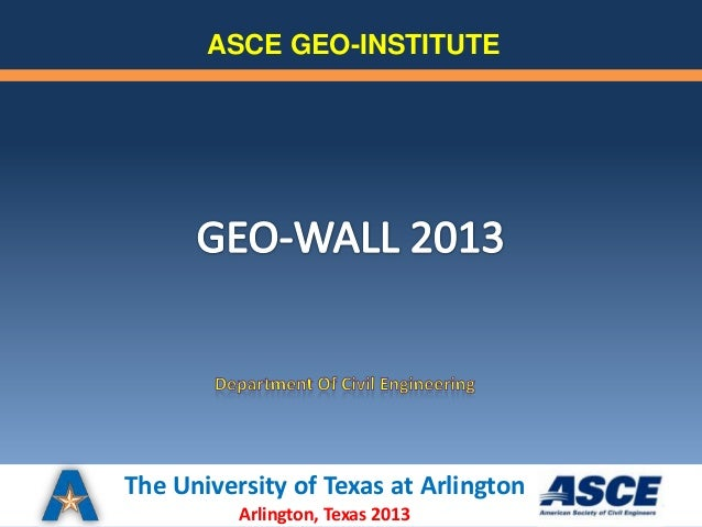 ASCE GEO-INSTITUTEThe University of Texas at Arlington          Arlington, Texas 2013