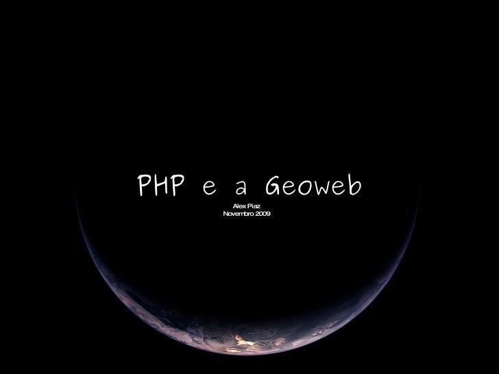 PHP e a Geoweb Alex Piaz Novembro 2009