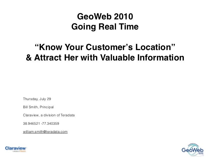 "GeoWeb 2010                              Going Real Time   ""Know Your Customer's Location"" & Attract Her with Valuable Inf..."