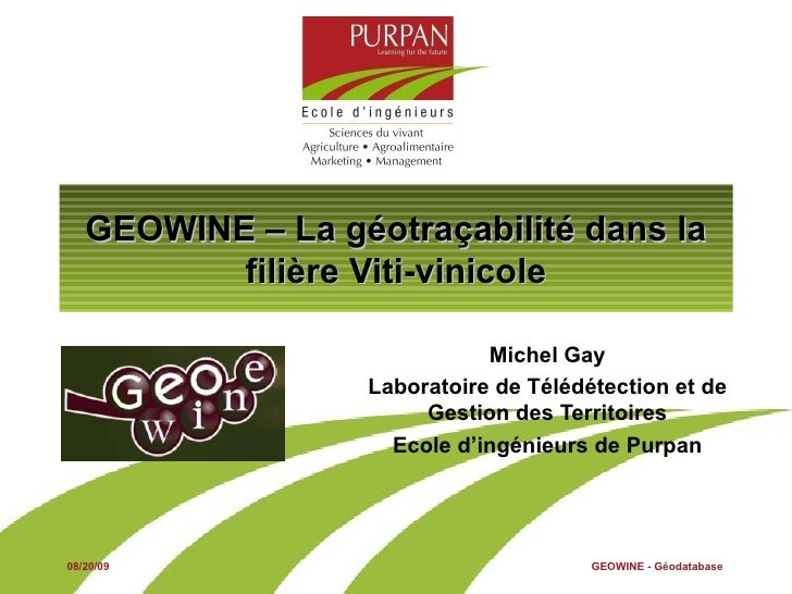 GEOWINE – La géotraçabilité dans la filière Viti-vinicole Michel Gay Laboratoire de Télédétection et de Gestion des Territ...
