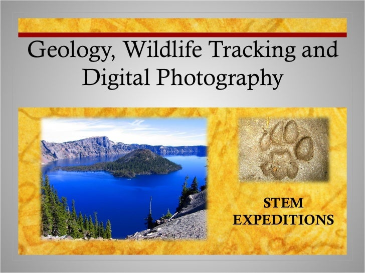 Geology, Wildlife Tracking and    Digital Photography                      STEM                   EXPEDITIONS
