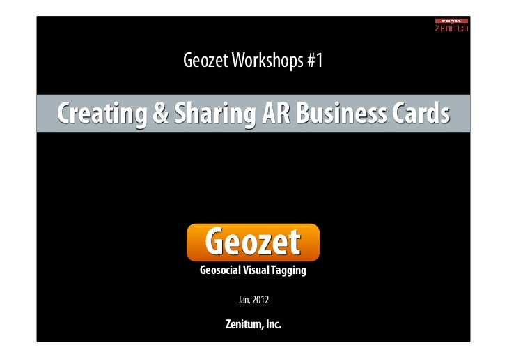 Geozet Workshops #1Creating & Sharing AR Business Cards              Geozet             Geosocial Visual Tagging          ...
