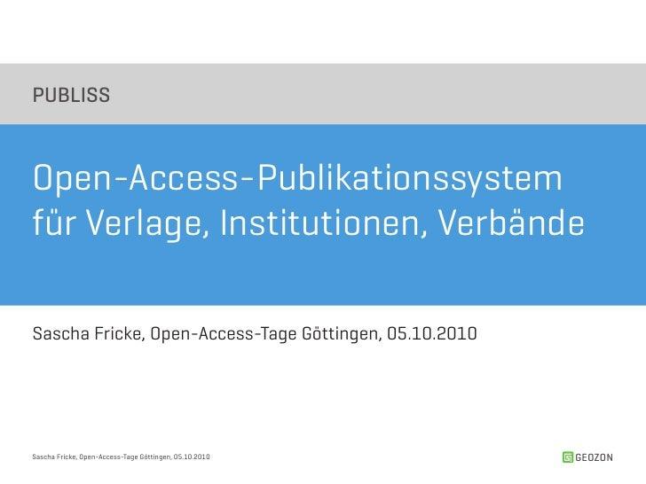 PUBLISS    Open-Access-Publikationssystem für Verlage, Institutionen, Verbände  Sascha Fricke, Open-Access-Tage Göttingen,...