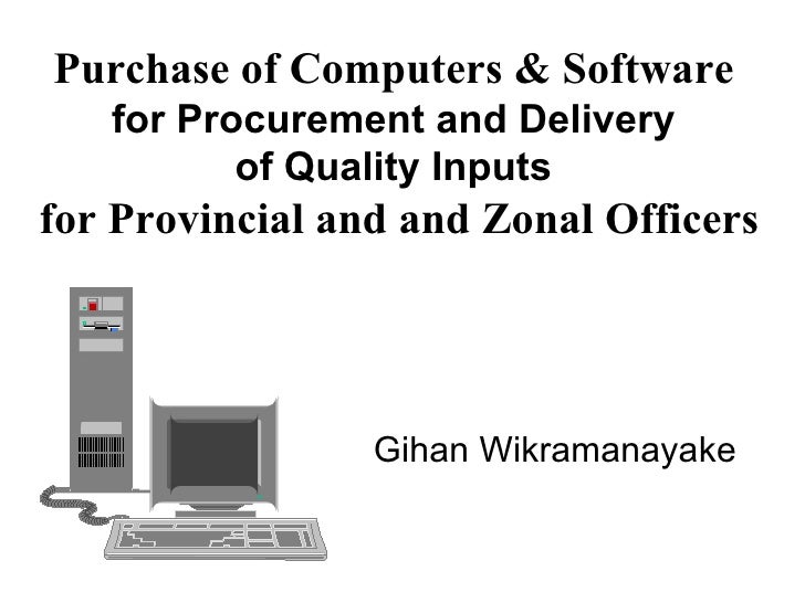 Purchase of Computers & Software  for Procurement and Delivery  of Quality Inputs  for Provincial and and Zonal Officers G...
