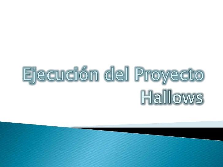 Ejecución del Proyecto<br />Hallows<br />