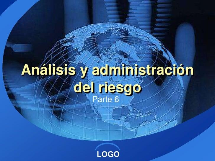 Análisis y administración         del riesgo           Parte 6                LOGO