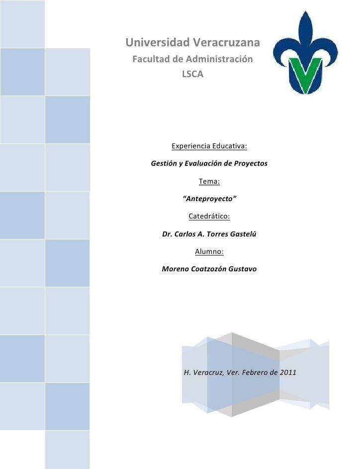 """H. Veracruz, Ver. Febrero de 2011Experiencia Educativa:Gestión y Evaluación de ProyectosTema:""""Anteproyecto""""Catedrático:Dr...."""