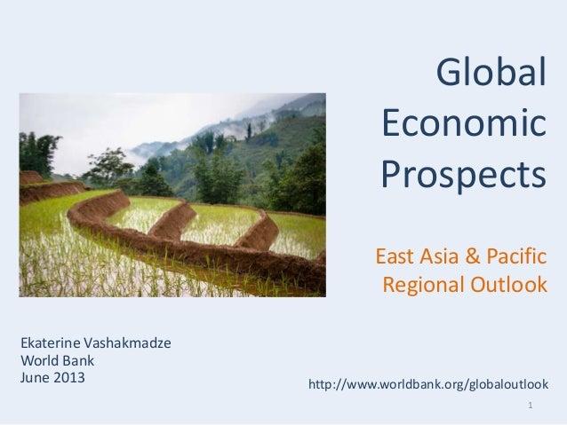 1 Ekaterine Vashakmadze World Bank June 2013 Global Economic Prospects East Asia & Pacific Regional Outlook http://www.wor...