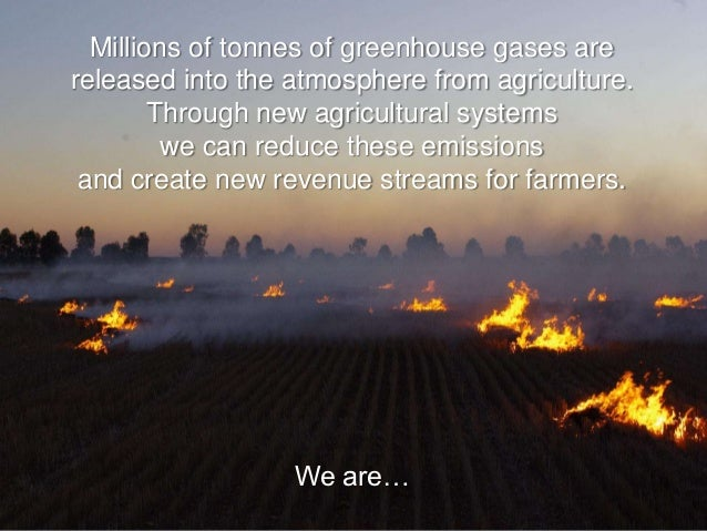 Millions of tonnes of greenhouse gases arereleased into the atmosphere from agriculture.        Through new agricultural s...