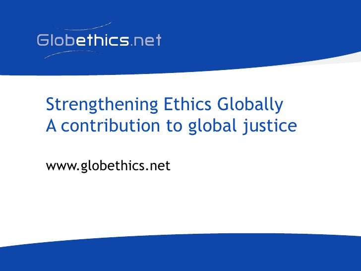 Strengthening Ethics GloballyA contribution to global justice<br />www.globethics.net	<br />