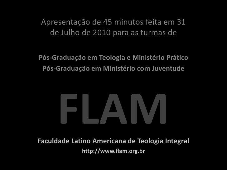 Apresentação de 45 minutos feita em 31    de Julho de 2010 para as turmas de  Pós-Graduação em Teologia e Ministério Práti...
