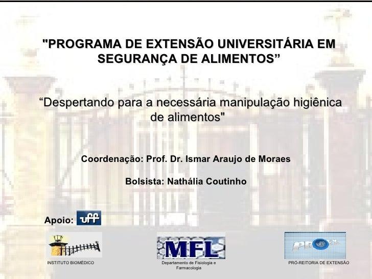 """""""PROGRAMA DE EXTENSÃO UNIVERSITÁRIA EM SEGURANÇA DE ALIMENTOS"""" """" Despertando para a necessária manipulação higiênica ..."""