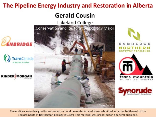 The  Pipeline  Energy  Industry  and  Restora6on  in  Alberta      Gerald  Cousin   Lakeland  Coll...