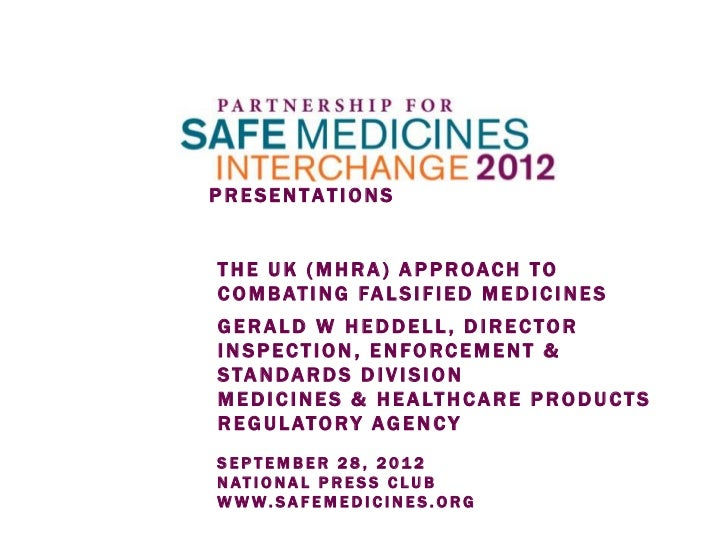 The UK (MHRA) approach to combating Falsified Medicines by Gerald Heddell, MHRA