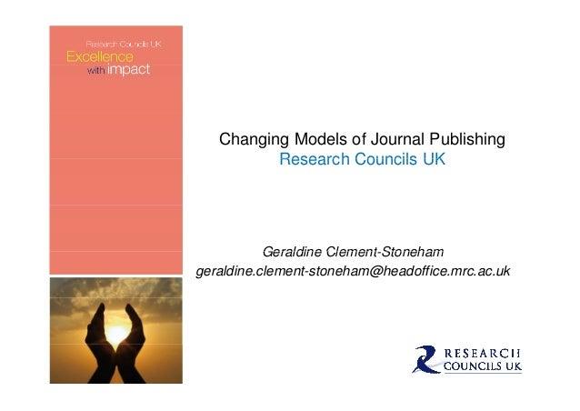 Changing Models of Journal PublishingResearch Councils UKResearch Councils UKGeraldine Clement StonehamGeraldine Clement-S...
