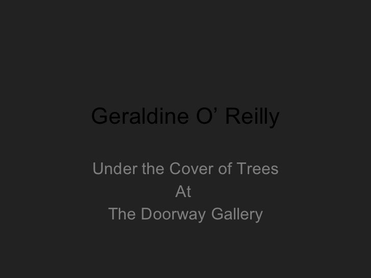 Geraldine O Reilly Under the Cover of Trees At  The Doorway Gallery