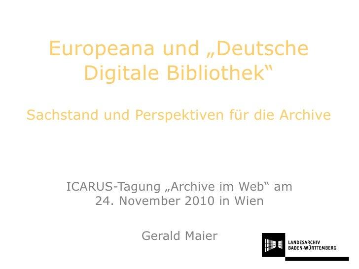 """Europeana und """"Deutsche Digitale Bibliothek"""" Sachstand und Perspektiven für die Archive ICARUS-Tagung """"Archive im Web"""" am ..."""