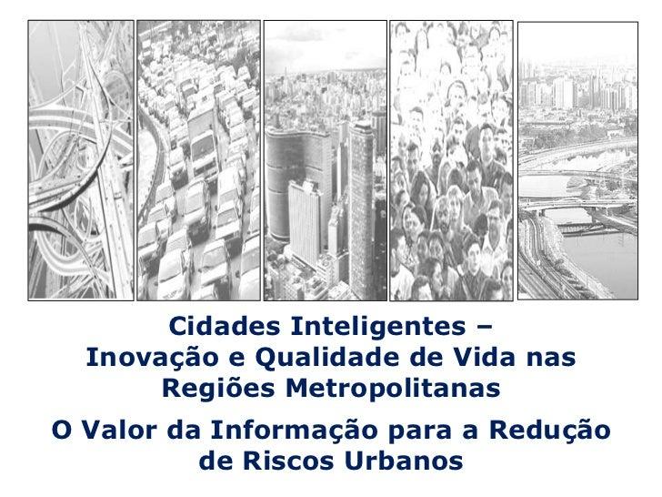 Cidades Inteligentes –                                  Inovação e Qualidade de Vida nas Regiões Metropolitanas<br />O Val...