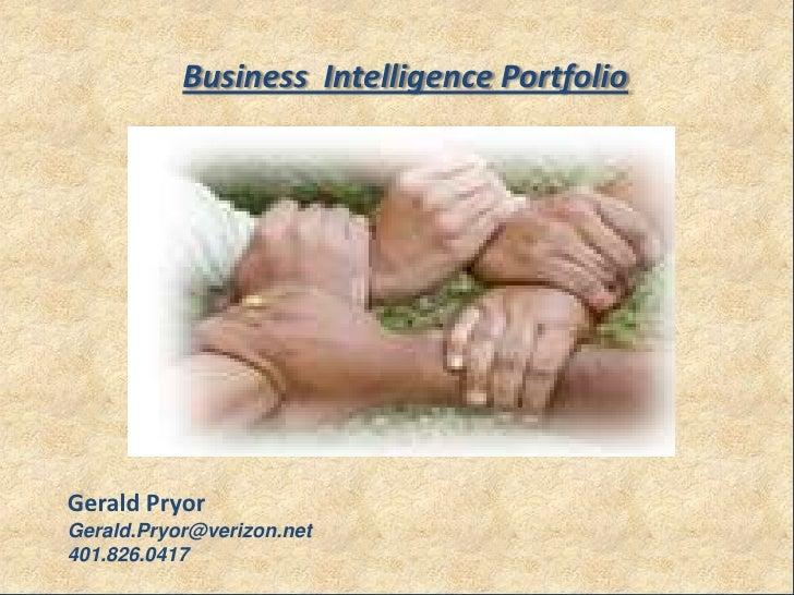 Business  Intelligence Portfolio<br />Gerald Pryor<br />Gerald.Pryor@verizon.net<br />401.826.0417<br />