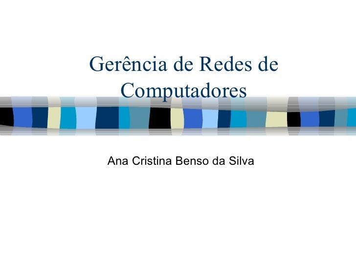 Gerência de Redes de Computadores Ana Cristina Benso da Silva