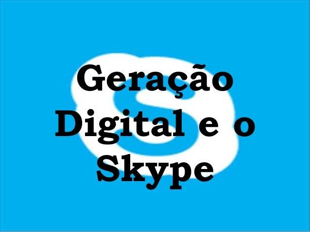 Geração Digital e o Skype Geração Digital e o Skype