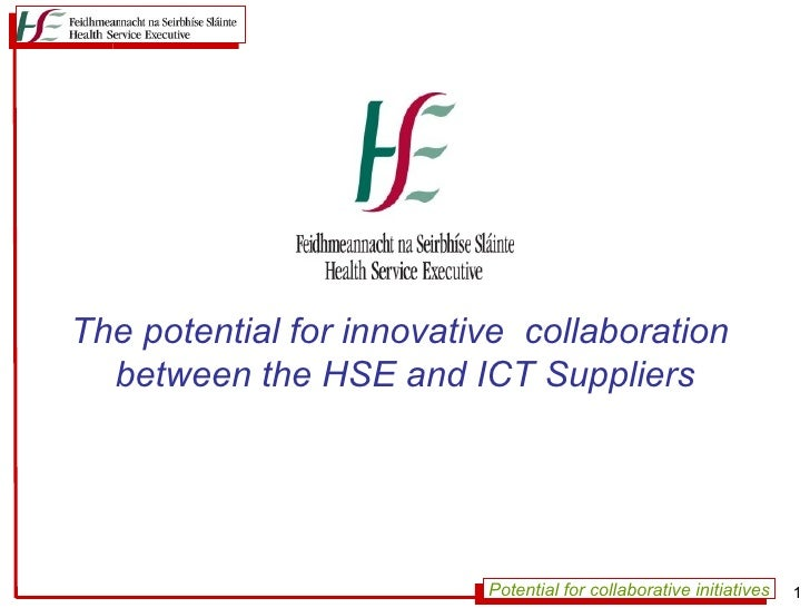 The potential for innovative collaboration  between the HSE and ICT Suppliers                          Potential for colla...