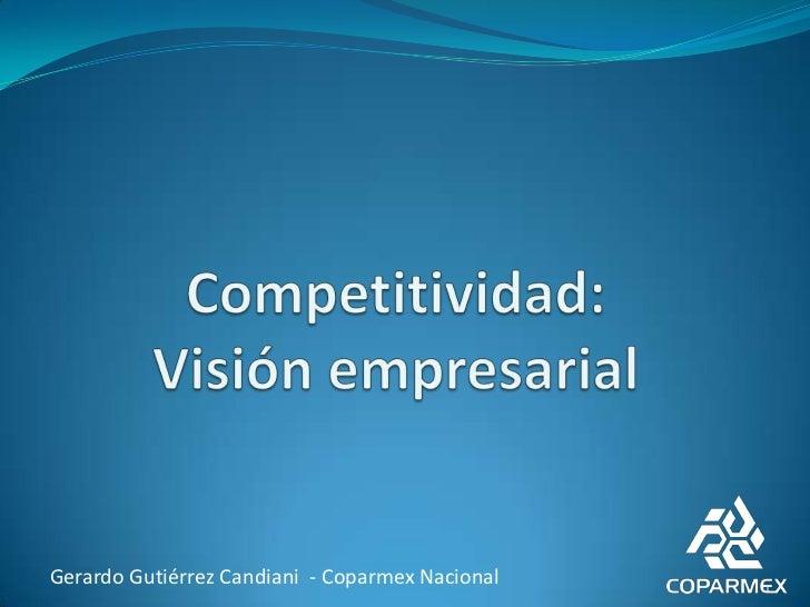 Competitividad:Visión empresarial<br />Gerardo Gutiérrez Candiani  - Coparmex Nacional<br />1<br />