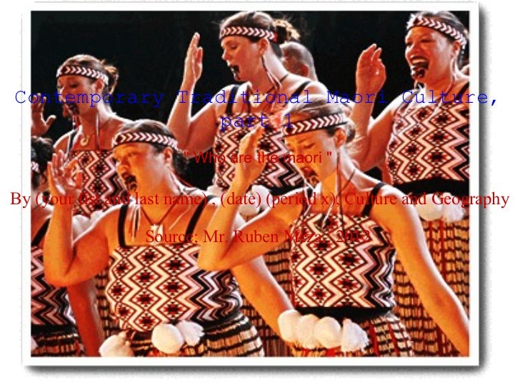 """Contemporary Traditional Maori Culture, part 1 """" Who are the maori """" By (your fist and last name) , (date) (p..."""