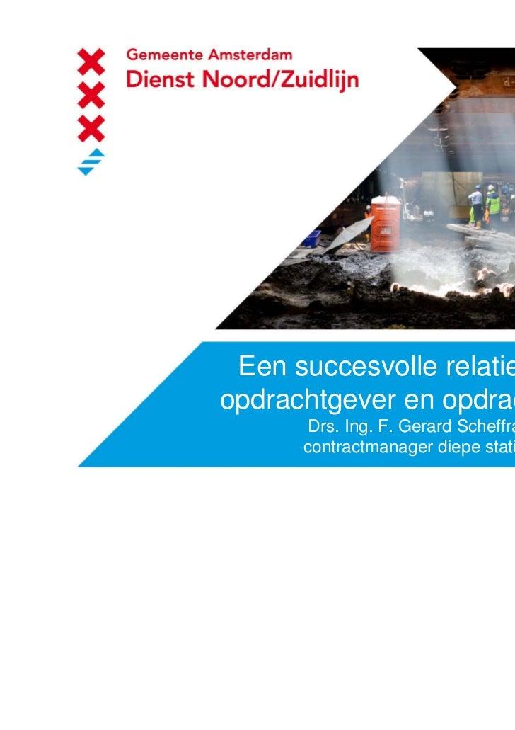 Een succesvolle relatie tussenopdrachtgever en opdrachtnemer       Drs. Ing. F. Gerard Scheffrahn      contractmanager die...