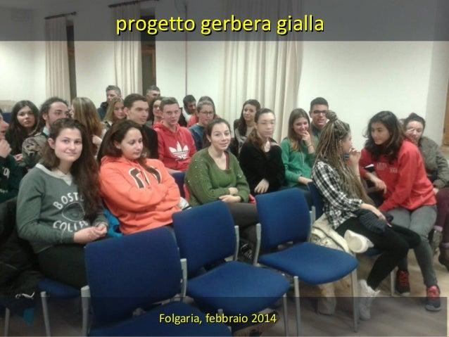 progetto gerbera gialla  Folgaria, febbraio 2014