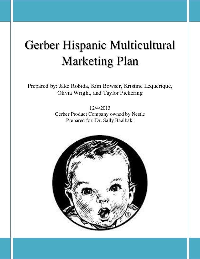 0 Gerber Hispanic Multicultural Marketing Plan Prepared by: Jake Robida, Kim Bowser, Kristine Lequerique, Olivia Wright, a...