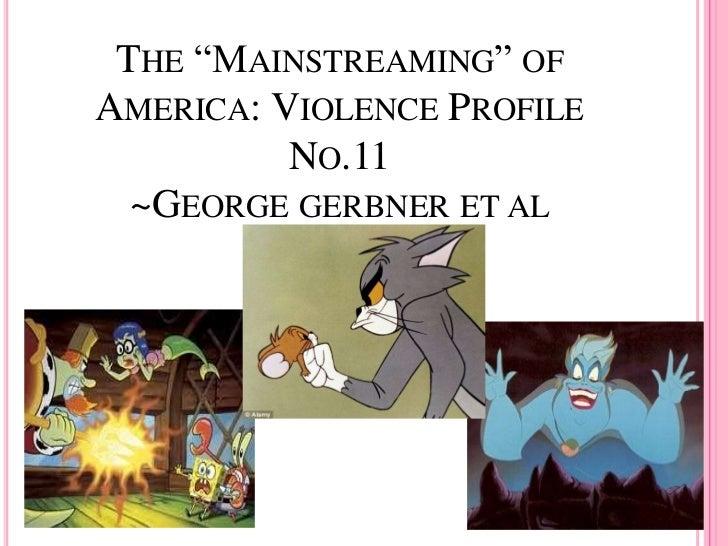 """THE """"MAINSTREAMING"""" OFAMERICA: VIOLENCE PROFILE          NO.11  ~GEORGE GERBNER ET AL"""