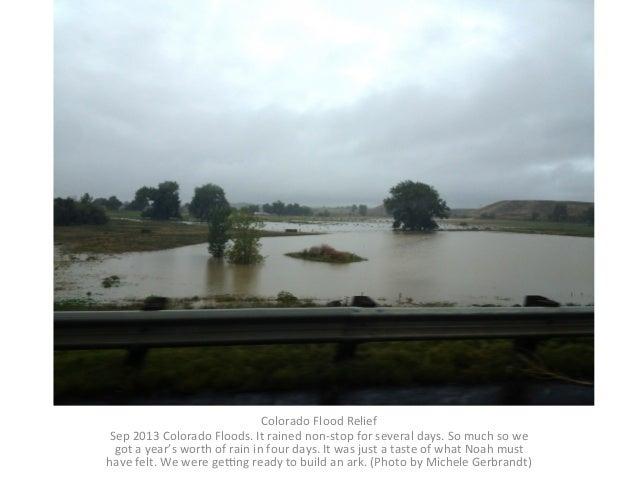 Colorado  Flood  Relief   Sep  2013  Colorado  Floods.  It  rained  non-‐stop  for  several  days...