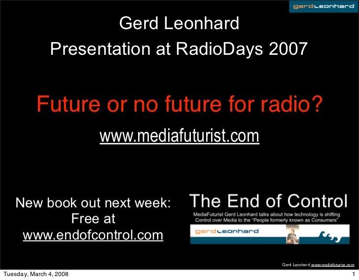 Gerd Leonhard                Presentation at RadioDays 2007              Future or no future for radio?                   ...