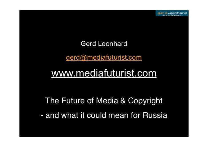 www.mediafuturist.com                Gerd Leonhard        gerd@mediafuturist.com    www.mediafuturist.com   The Future of ...