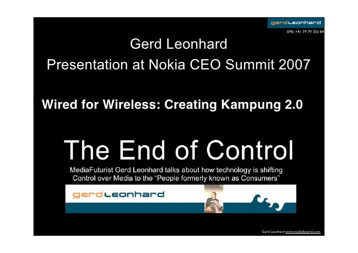 SMS: +41 79 79 353 84               Gerd Leonhard Presentation at Nokia CEO Summit 2007  Wired for Wireless: Creating Kamp...