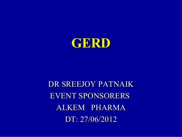 GERDGERD DR SREEJOY PATNAIKDR SREEJOY PATNAIK EVENT SPONSORERSEVENT SPONSORERS ALKEM PHARMAALKEM PHARMA DT: 27/06/2012DT: ...