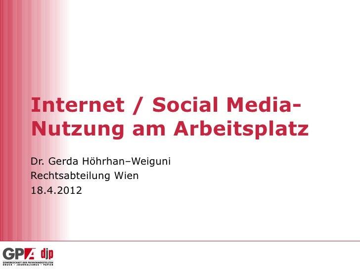 Internet / Social Media-Nutzung am ArbeitsplatzDr. Gerda Höhrhan–WeiguniRechtsabteilung Wien18.4.2012