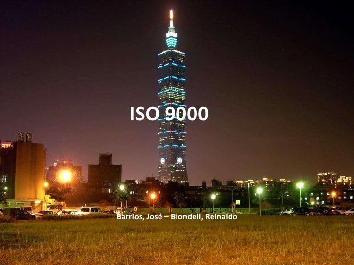 ISO 9000<br />Barrios, José – Blondell, Reinaldo<br />