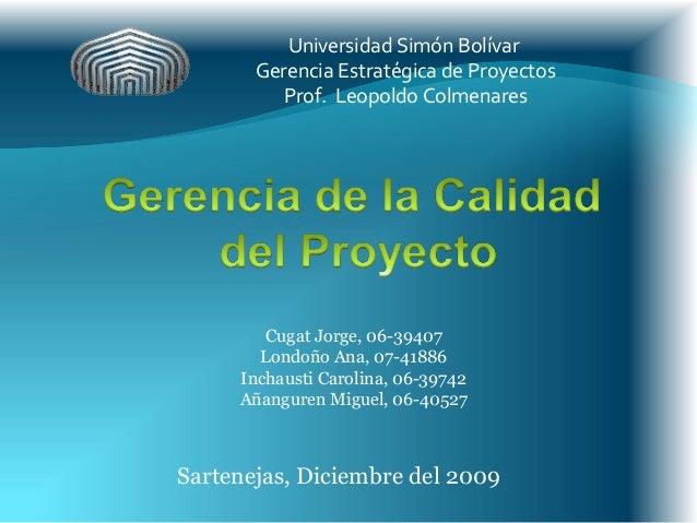 Universidad Simón Bolívar Gerencia Estratégica de Proyectos Prof. Leopoldo Colmenares Sartenejas, Diciembre del 2009 Cugat...