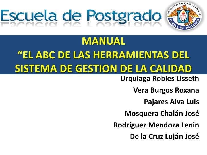 """MANUAL""""EL ABC DE LAS HERRAMIENTAS DELSISTEMA DE GESTION DE LA CALIDAD                   Urquiaga Robles Lisseth           ..."""