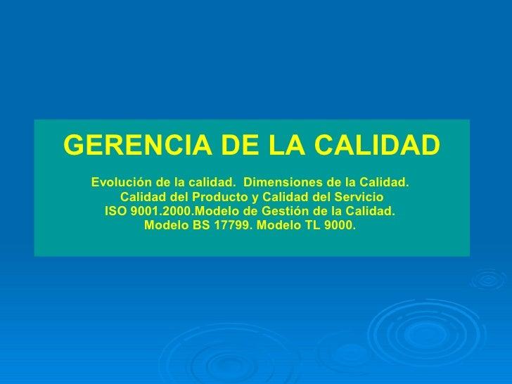 GERENCIA DE LA CALIDAD Evolución de la calidad.  Dimensiones de la Calidad.  Calidad del Producto y Calidad del Servicio I...